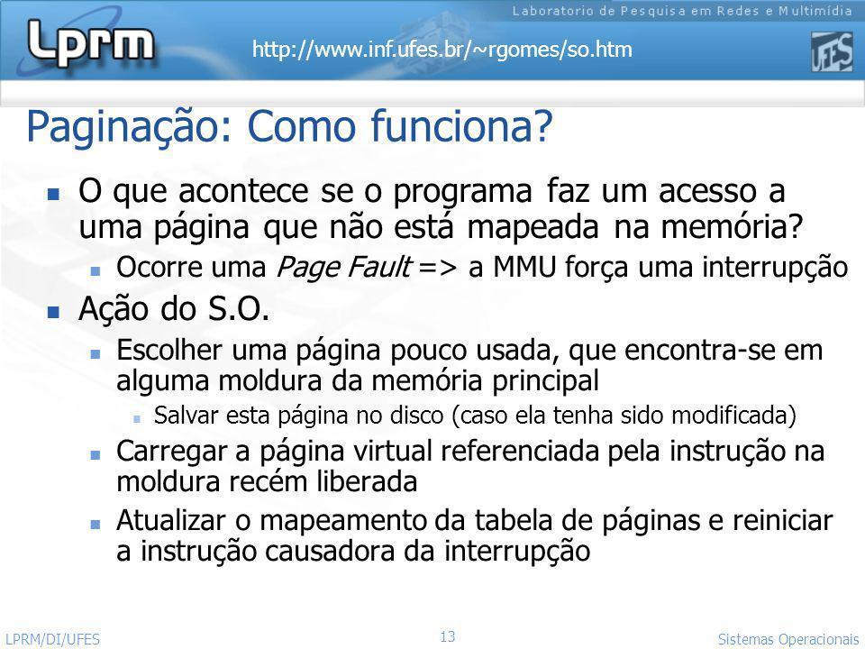 http://www.inf.ufes.br/~rgomes/so.htm 13 Sistemas Operacionais LPRM/DI/UFES Paginação: Como funciona? O que acontece se o programa faz um acesso a uma
