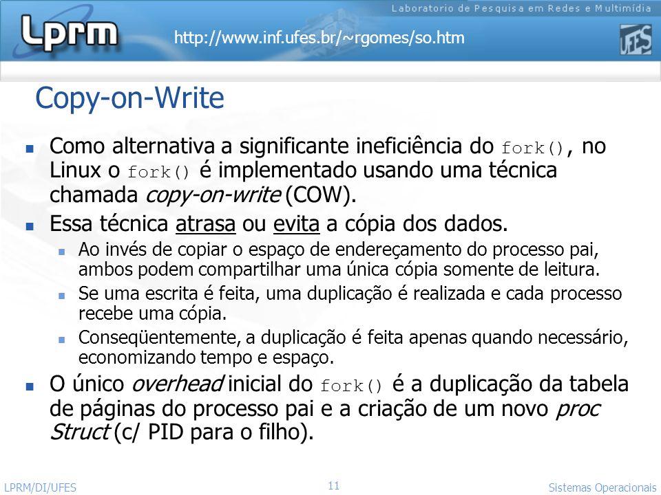 http://www.inf.ufes.br/~rgomes/so.htm Sistemas Operacionais LPRM/DI/UFES 11 Copy-on-Write Como alternativa a significante ineficiência do fork(), no L