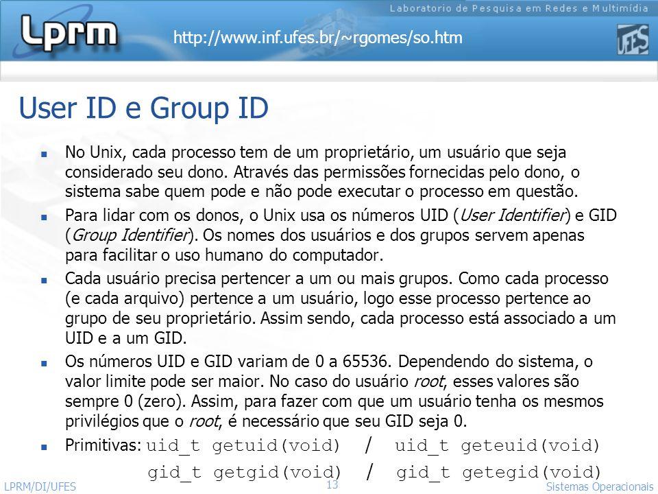 http://www.inf.ufes.br/~rgomes/so.htm Sistemas Operacionais LPRM/DI/UFES 13 User ID e Group ID No Unix, cada processo tem de um proprietário, um usuár