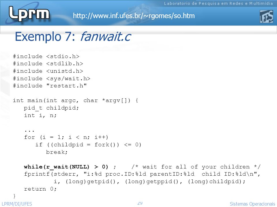 http://www.inf.ufes.br/~rgomes/so.htm Sistemas Operacionais LPRM/DI/UFES 29 Exemplo 7: fanwait.c #include #include