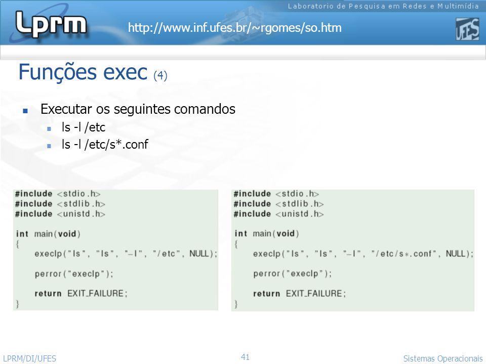http://www.inf.ufes.br/~rgomes/so.htm Sistemas Operacionais LPRM/DI/UFES 41 Funções exec (4) Executar os seguintes comandos ls -l /etc ls -l /etc/s*.c