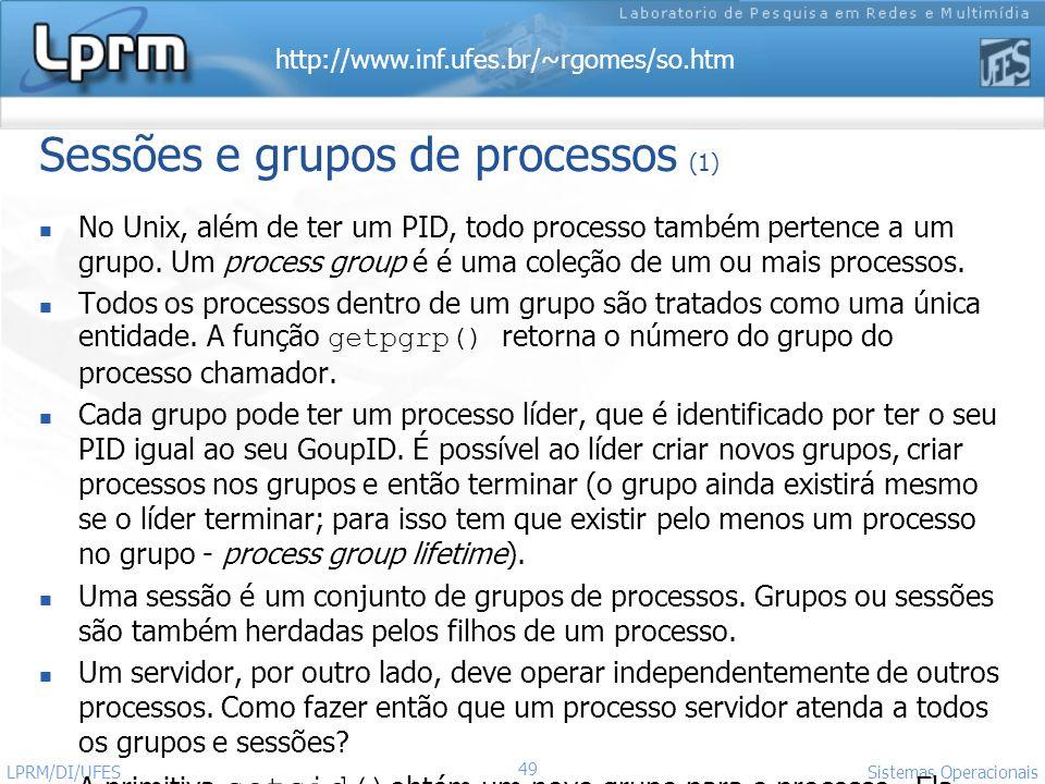 http://www.inf.ufes.br/~rgomes/so.htm Sistemas Operacionais LPRM/DI/UFES 49 Sessões e grupos de processos (1) No Unix, além de ter um PID, todo proces
