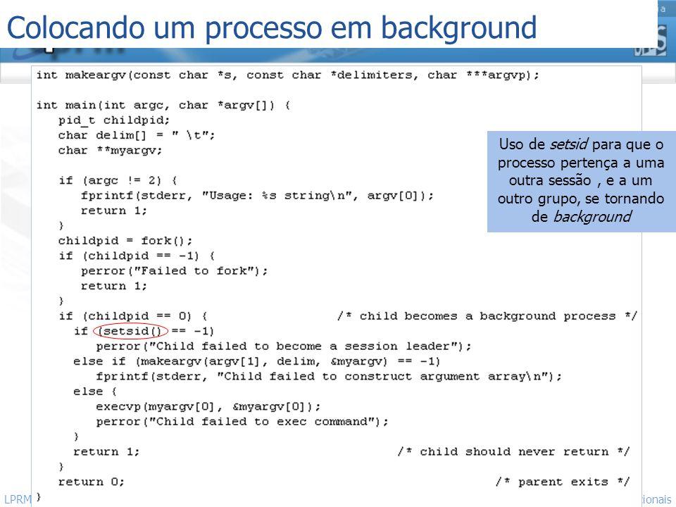 http://www.inf.ufes.br/~rgomes/so.htm Sistemas Operacionais LPRM/DI/UFES 51 Colocando um processo em background Uso de setsid para que o processo pert