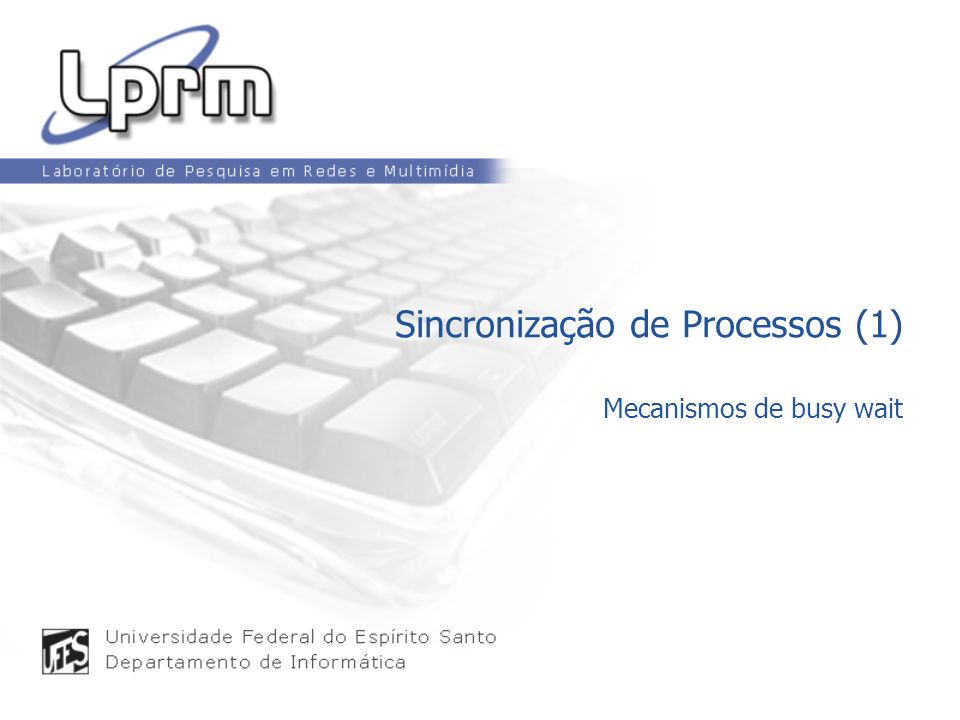 Sincronização de Processos (1) Mecanismos de busy wait
