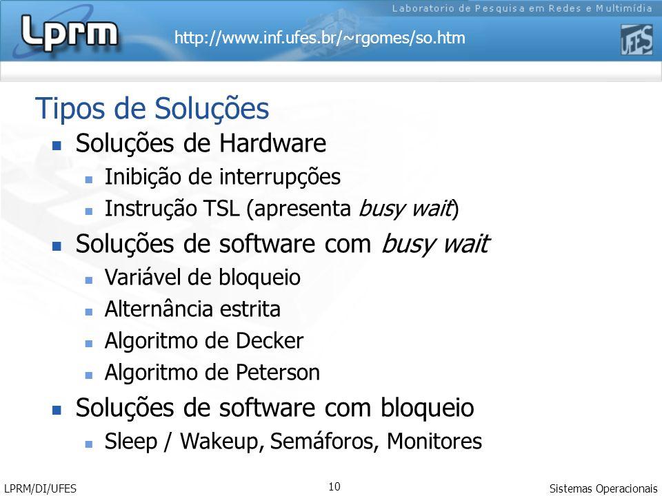 http://www.inf.ufes.br/~rgomes/so.htm Sistemas Operacionais LPRM/DI/UFES 10 Tipos de Soluções Soluções de Hardware Inibição de interrupções Instrução