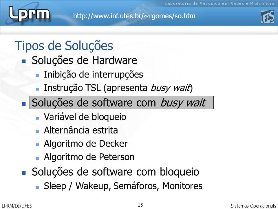 http://www.inf.ufes.br/~rgomes/so.htm Sistemas Operacionais LPRM/DI/UFES 15 Tipos de Soluções Soluções de Hardware Inibição de interrupções Instrução