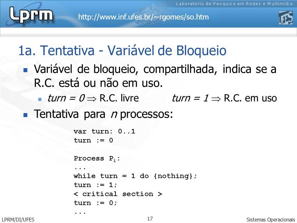 http://www.inf.ufes.br/~rgomes/so.htm Sistemas Operacionais LPRM/DI/UFES 17 1a. Tentativa - Variável de Bloqueio Variável de bloqueio, compartilhada,