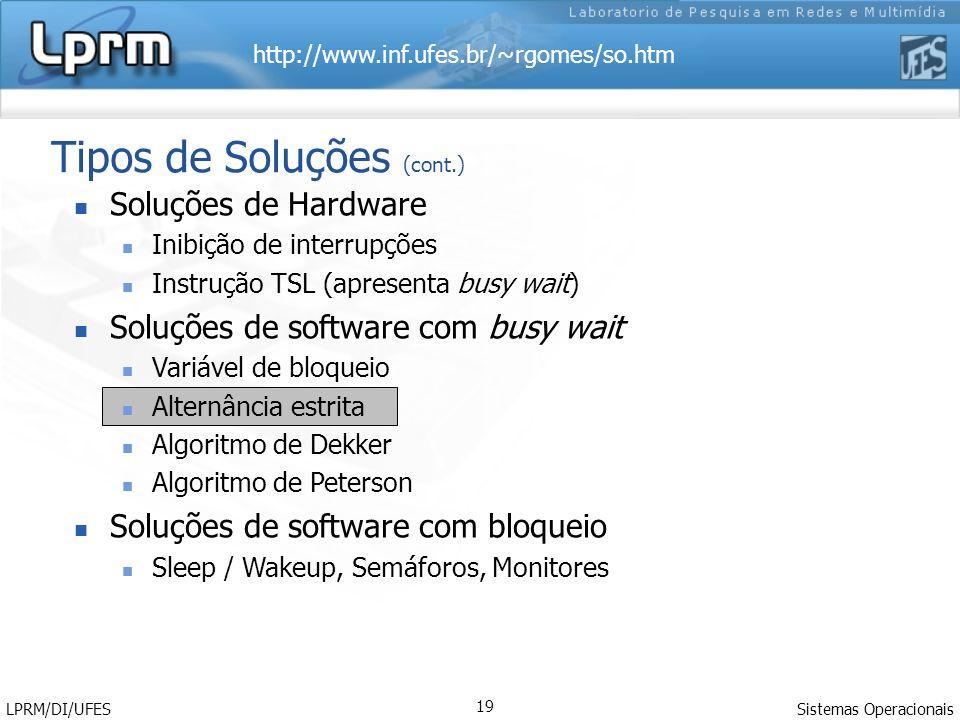 http://www.inf.ufes.br/~rgomes/so.htm Sistemas Operacionais LPRM/DI/UFES 19 Tipos de Soluções (cont.) Soluções de Hardware Inibição de interrupções In