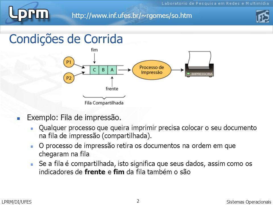 http://www.inf.ufes.br/~rgomes/so.htm Condições de Corrida Exemplo: Fila de impressão. Qualquer processo que queira imprimir precisa colocar o seu doc
