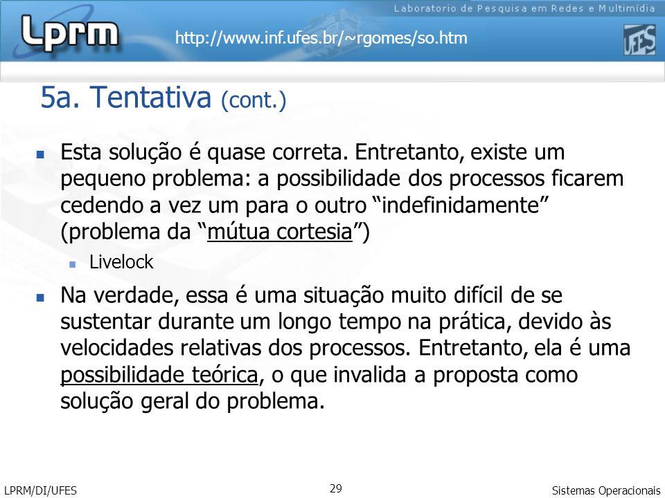 http://www.inf.ufes.br/~rgomes/so.htm Sistemas Operacionais LPRM/DI/UFES 29 5a. Tentativa (cont.) Esta solução é quase correta. Entretanto, existe um