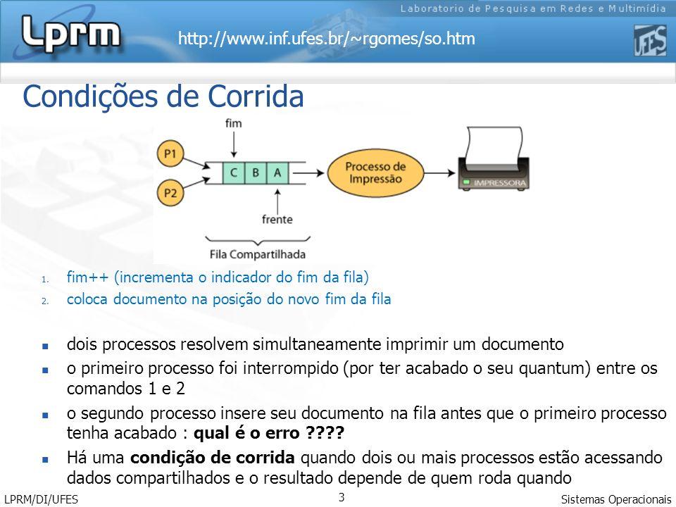 http://www.inf.ufes.br/~rgomes/so.htm Condições de Corrida Sistemas Operacionais LPRM/DI/UFES 3 1. fim++ (incrementa o indicador do fim da fila) 2. co