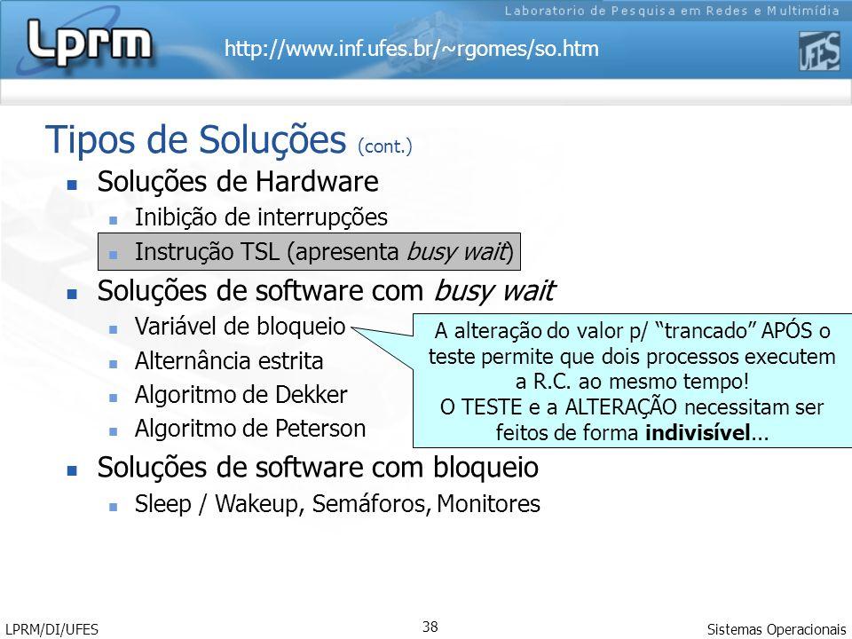 http://www.inf.ufes.br/~rgomes/so.htm Sistemas Operacionais LPRM/DI/UFES 38 Tipos de Soluções (cont.) Soluções de Hardware Inibição de interrupções In