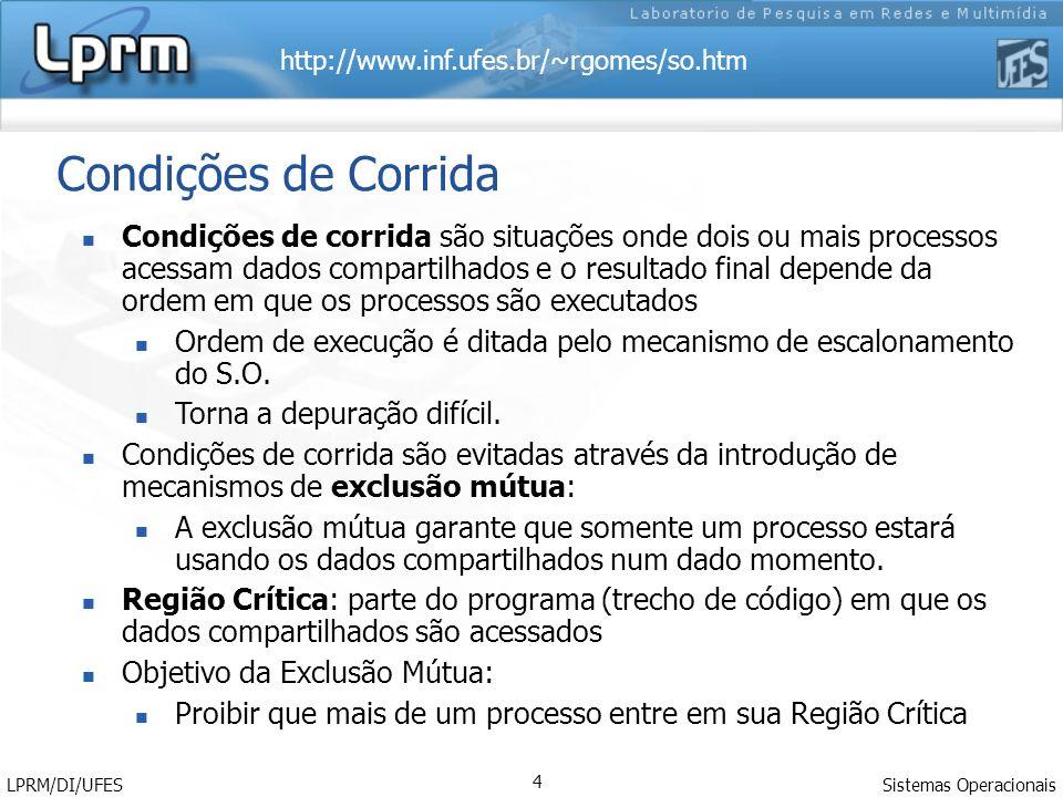 http://www.inf.ufes.br/~rgomes/so.htm Sistemas Operacionais LPRM/DI/UFES 4 Condições de Corrida Condições de corrida são situações onde dois ou mais p