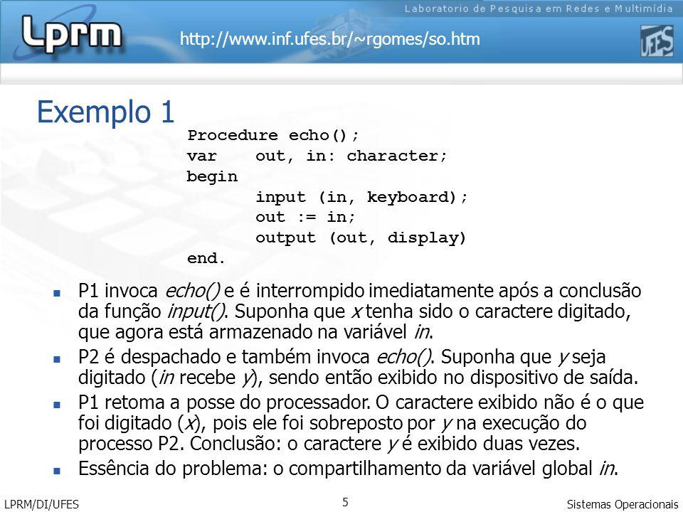 http://www.inf.ufes.br/~rgomes/so.htm Sistemas Operacionais LPRM/DI/UFES 5 Exemplo 1 P1 invoca echo() e é interrompido imediatamente após a conclusão