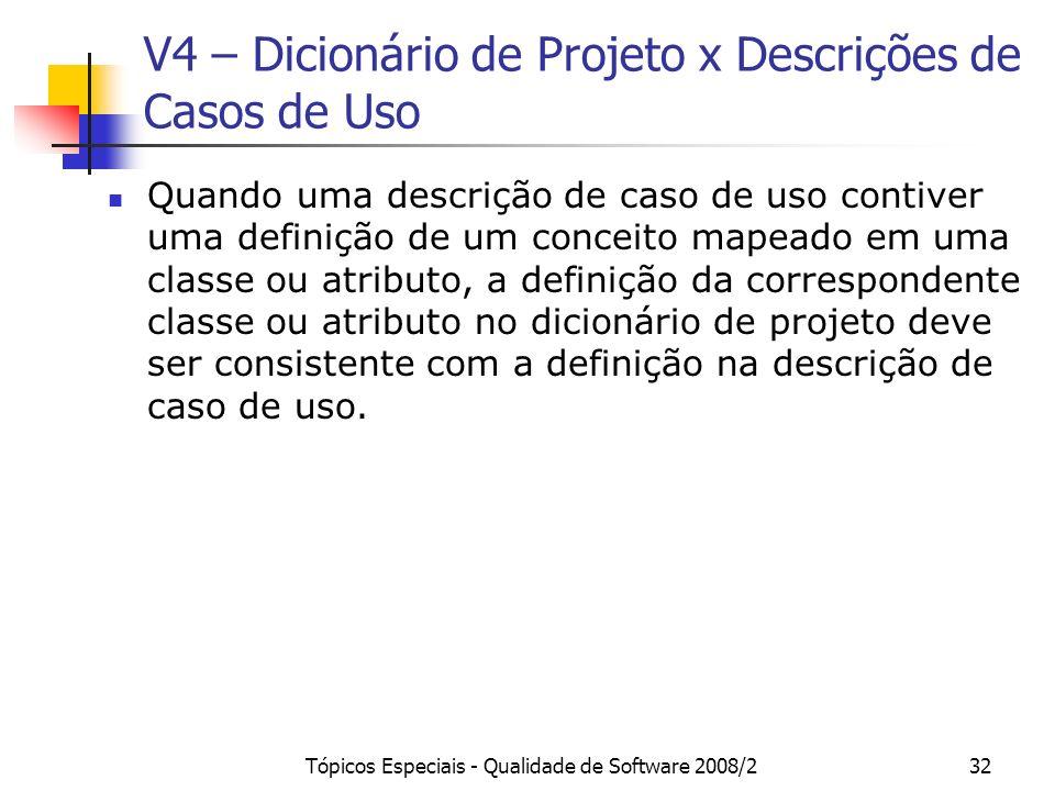 Tópicos Especiais - Qualidade de Software 2008/232 V4 – Dicionário de Projeto x Descrições de Casos de Uso Quando uma descrição de caso de uso contive