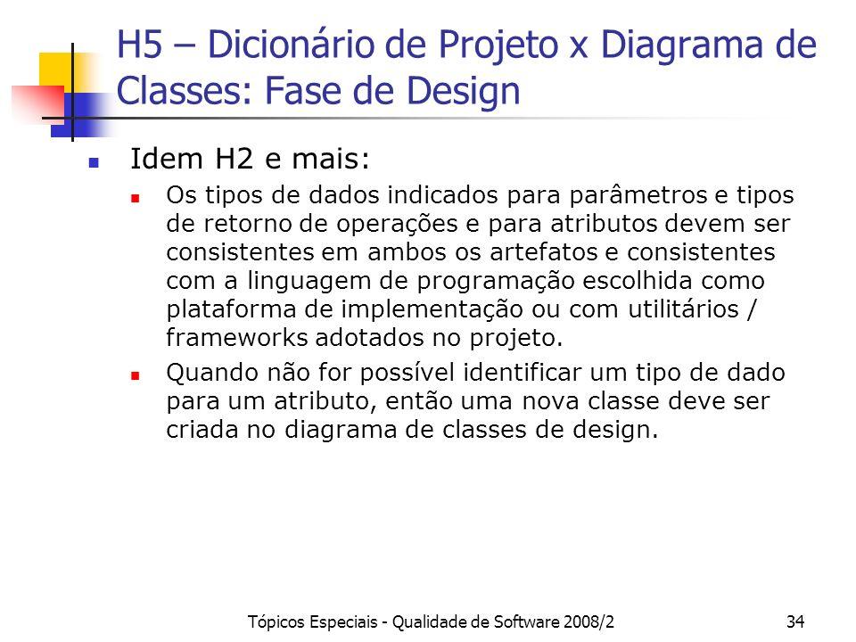 Tópicos Especiais - Qualidade de Software 2008/234 H5 – Dicionário de Projeto x Diagrama de Classes: Fase de Design Idem H2 e mais: Os tipos de dados