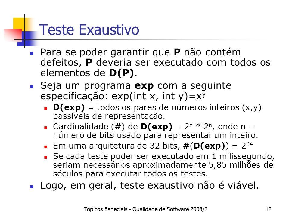Tópicos Especiais - Qualidade de Software 2008/212 Teste Exaustivo Para se poder garantir que P não contém defeitos, P deveria ser executado com todos