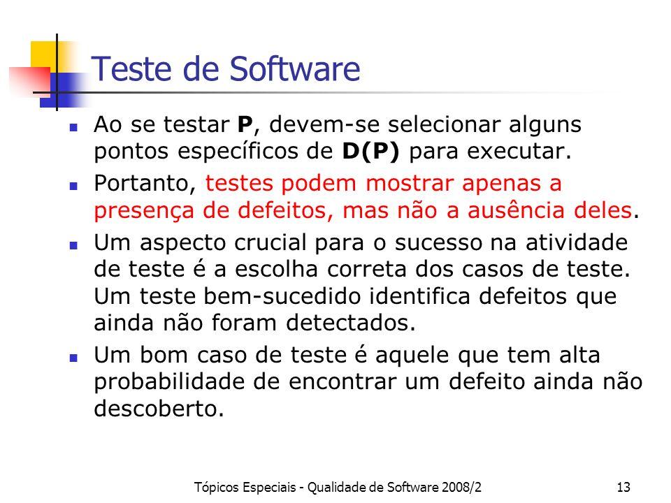 Tópicos Especiais - Qualidade de Software 2008/213 Teste de Software Ao se testar P, devem-se selecionar alguns pontos específicos de D(P) para execut