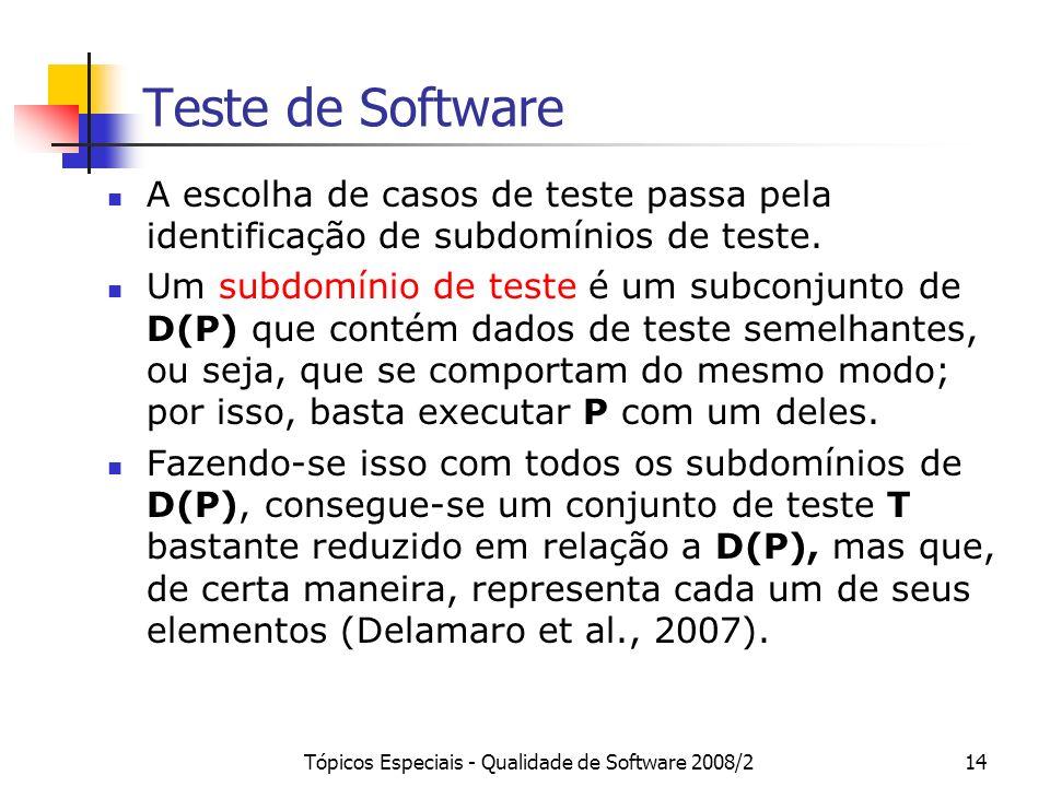 Tópicos Especiais - Qualidade de Software 2008/214 Teste de Software A escolha de casos de teste passa pela identificação de subdomínios de teste. Um