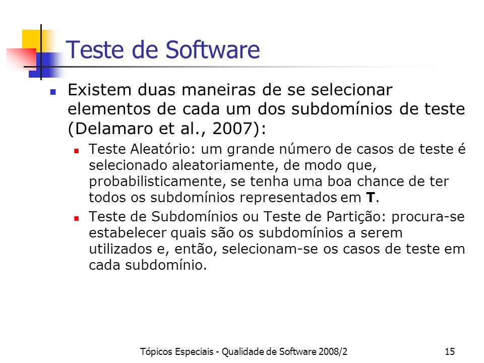 Tópicos Especiais - Qualidade de Software 2008/215 Teste de Software Existem duas maneiras de se selecionar elementos de cada um dos subdomínios de te