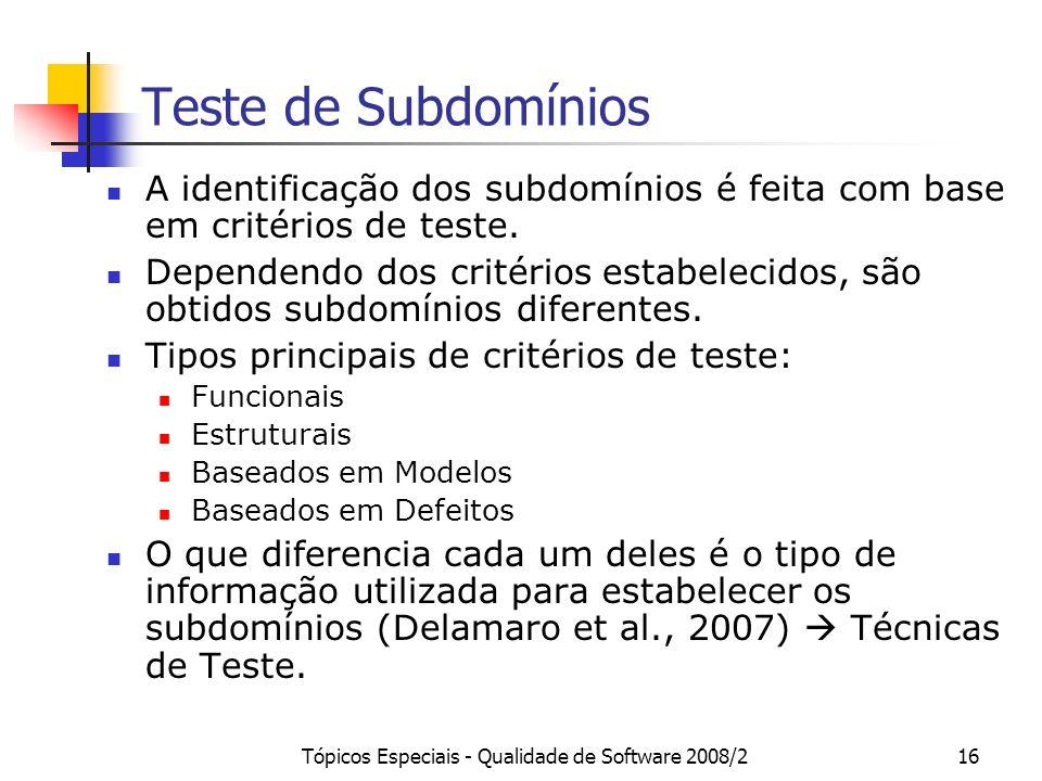 Tópicos Especiais - Qualidade de Software 2008/216 Teste de Subdomínios A identificação dos subdomínios é feita com base em critérios de teste. Depend