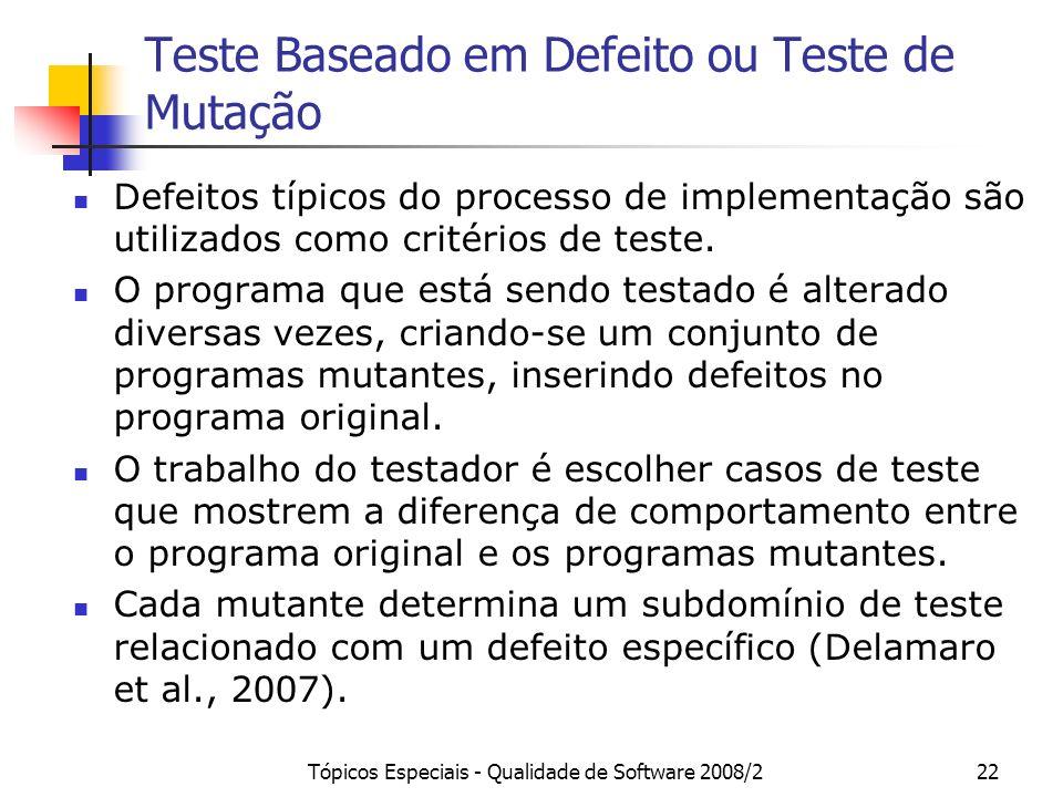 Tópicos Especiais - Qualidade de Software 2008/222 Teste Baseado em Defeito ou Teste de Mutação Defeitos típicos do processo de implementação são util