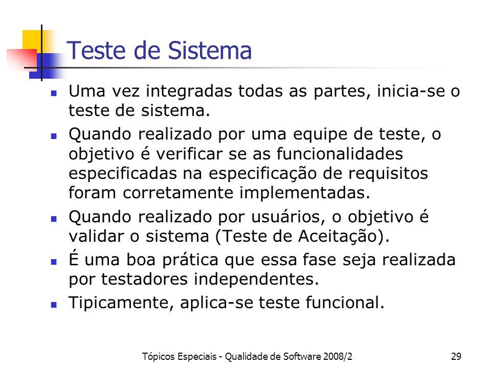 Tópicos Especiais - Qualidade de Software 2008/229 Teste de Sistema Uma vez integradas todas as partes, inicia-se o teste de sistema. Quando realizado
