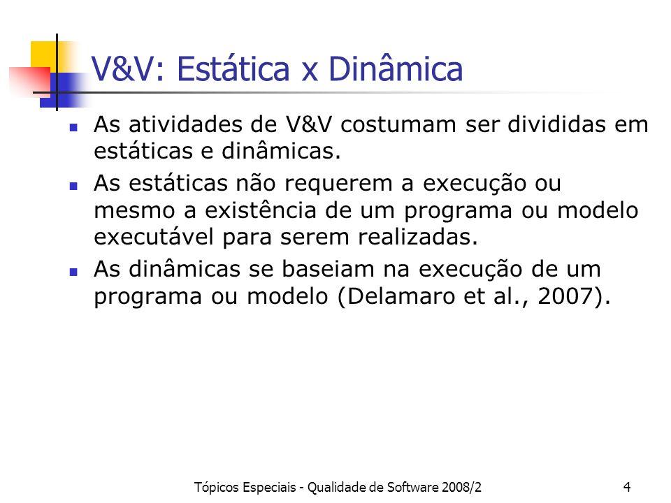 Tópicos Especiais - Qualidade de Software 2008/24 V&V: Estática x Dinâmica As atividades de V&V costumam ser divididas em estáticas e dinâmicas. As es