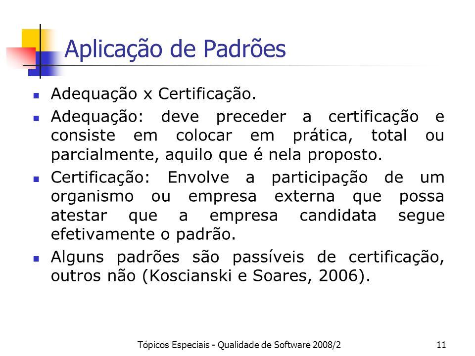 Tópicos Especiais - Qualidade de Software 2008/211 Aplicação de Padrões Adequação x Certificação. Adequação: deve preceder a certificação e consiste e