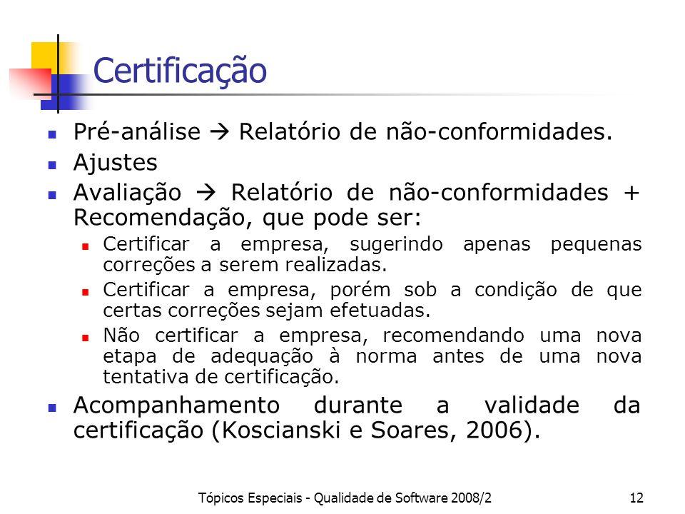 Tópicos Especiais - Qualidade de Software 2008/212 Certificação Pré-análise Relatório de não-conformidades. Ajustes Avaliação Relatório de não-conform