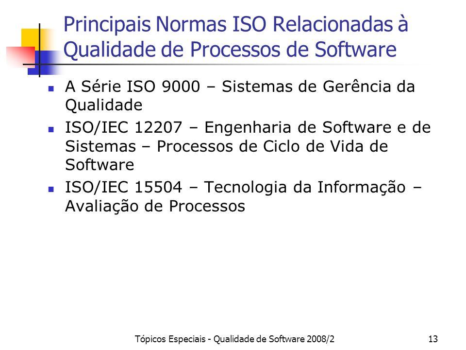 Tópicos Especiais - Qualidade de Software 2008/213 Principais Normas ISO Relacionadas à Qualidade de Processos de Software A Série ISO 9000 – Sistemas