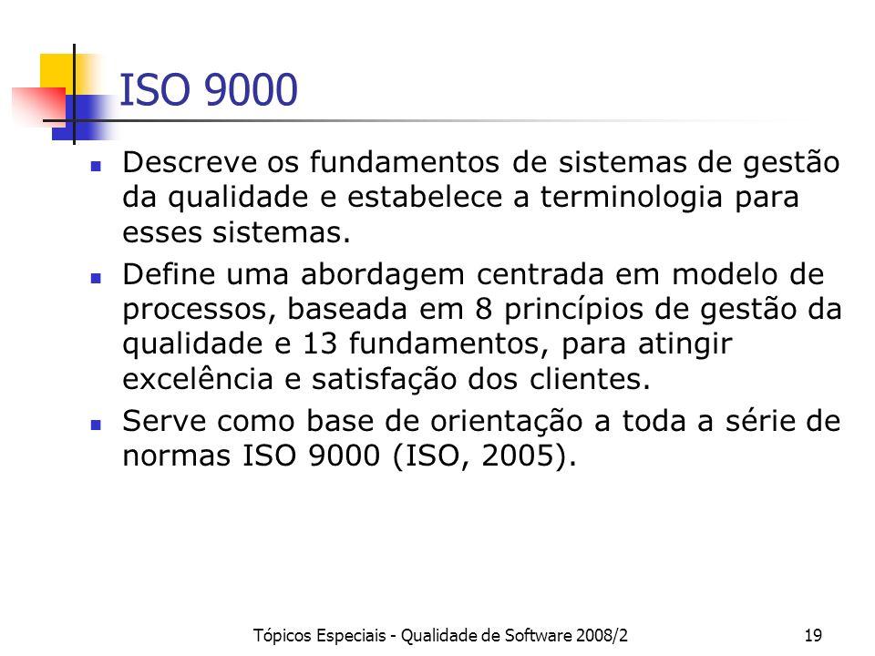 Tópicos Especiais - Qualidade de Software 2008/219 ISO 9000 Descreve os fundamentos de sistemas de gestão da qualidade e estabelece a terminologia par