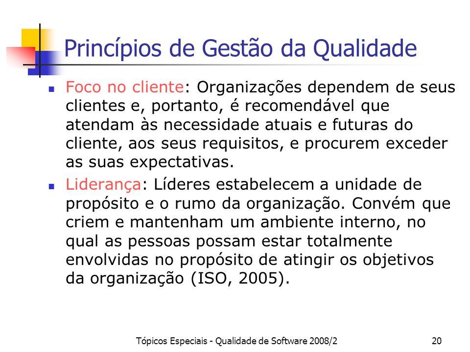 Tópicos Especiais - Qualidade de Software 2008/220 Princípios de Gestão da Qualidade Foco no cliente: Organizações dependem de seus clientes e, portan