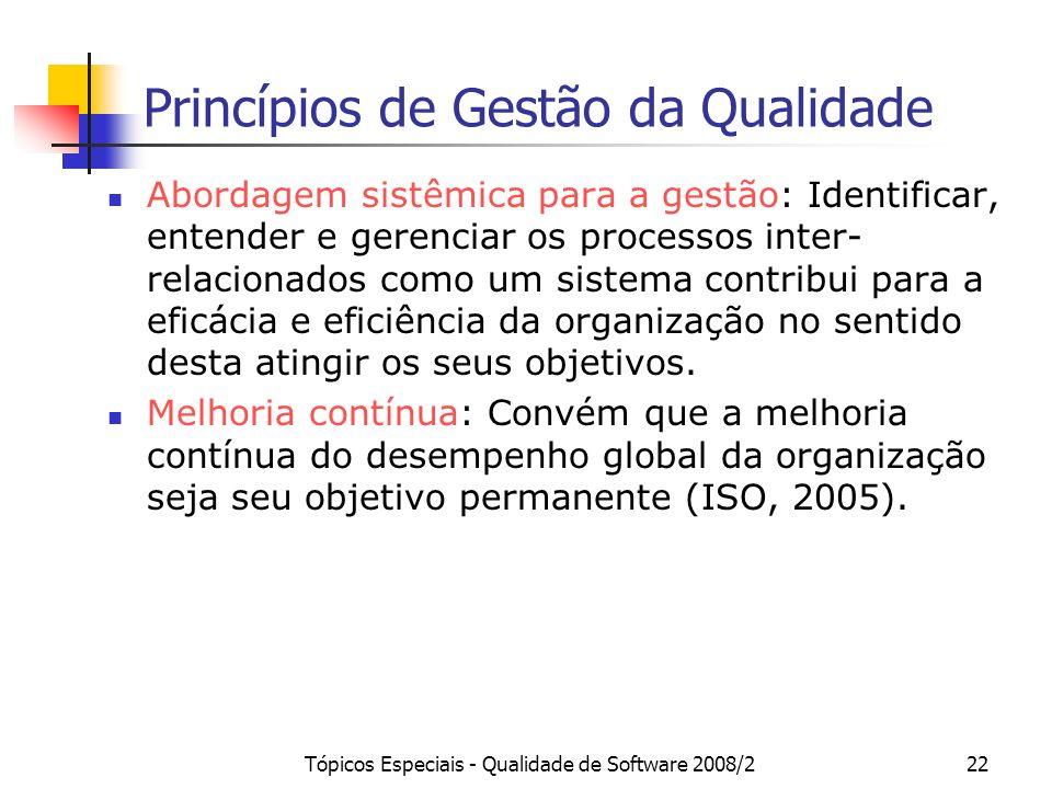 Tópicos Especiais - Qualidade de Software 2008/222 Princípios de Gestão da Qualidade Abordagem sistêmica para a gestão: Identificar, entender e gerenc