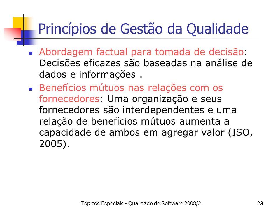 Tópicos Especiais - Qualidade de Software 2008/223 Princípios de Gestão da Qualidade Abordagem factual para tomada de decisão: Decisões eficazes são b