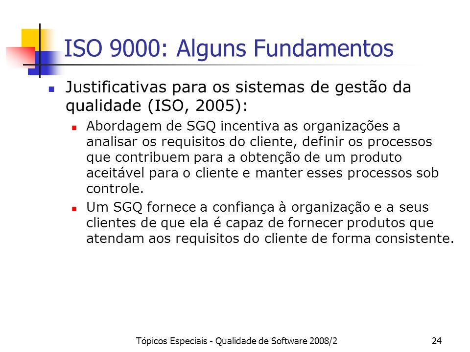 Tópicos Especiais - Qualidade de Software 2008/224 ISO 9000: Alguns Fundamentos Justificativas para os sistemas de gestão da qualidade (ISO, 2005): Ab