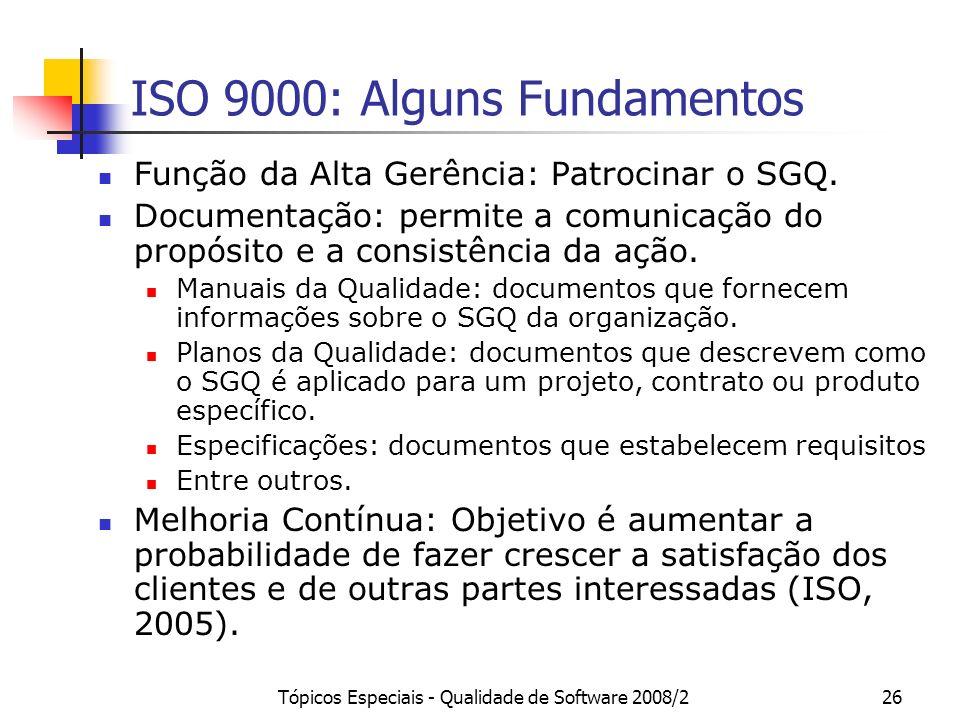 Tópicos Especiais - Qualidade de Software 2008/226 ISO 9000: Alguns Fundamentos Função da Alta Gerência: Patrocinar o SGQ. Documentação: permite a com