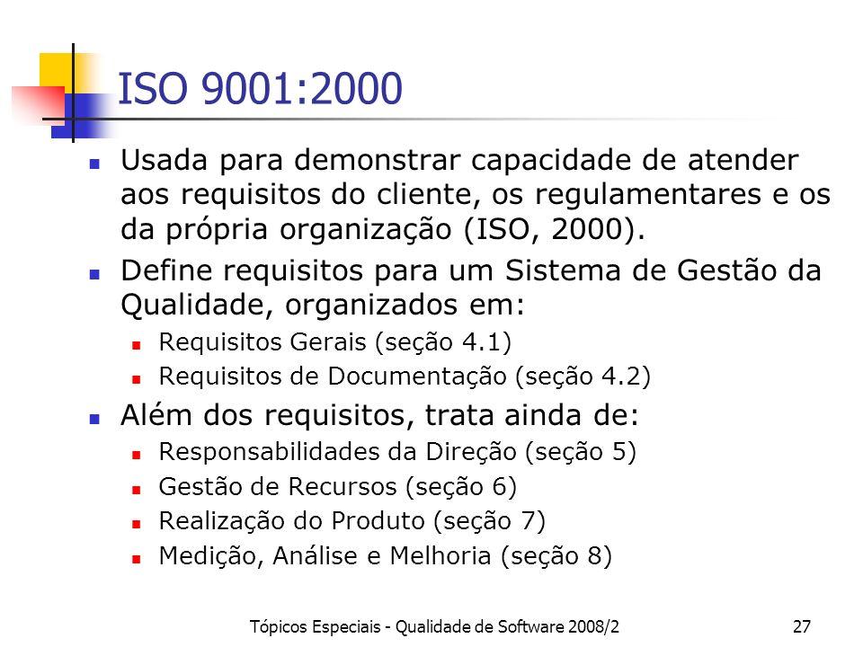 Tópicos Especiais - Qualidade de Software 2008/227 ISO 9001:2000 Usada para demonstrar capacidade de atender aos requisitos do cliente, os regulamenta