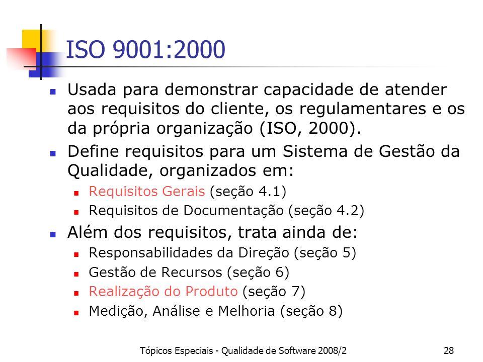 Tópicos Especiais - Qualidade de Software 2008/228 ISO 9001:2000 Usada para demonstrar capacidade de atender aos requisitos do cliente, os regulamenta