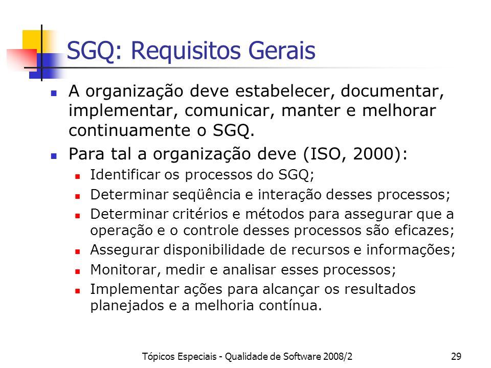 Tópicos Especiais - Qualidade de Software 2008/229 SGQ: Requisitos Gerais A organização deve estabelecer, documentar, implementar, comunicar, manter e