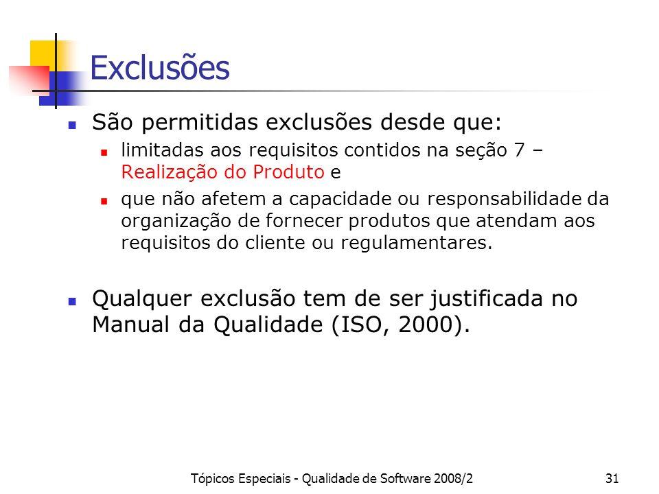 Tópicos Especiais - Qualidade de Software 2008/231 Exclusões São permitidas exclusões desde que: limitadas aos requisitos contidos na seção 7 – Realiz