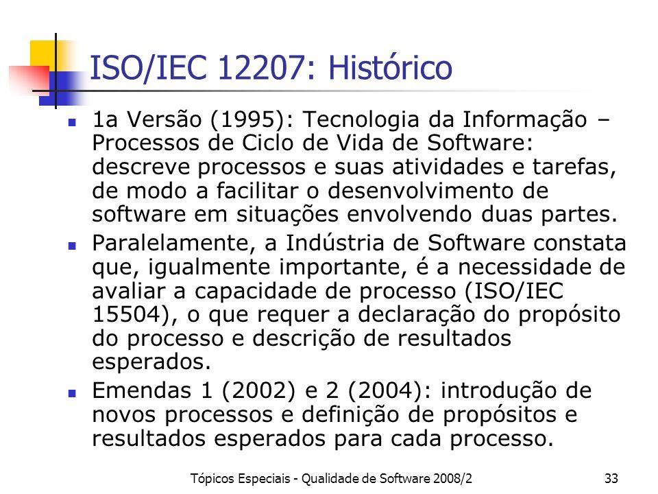 Tópicos Especiais - Qualidade de Software 2008/233 ISO/IEC 12207: Histórico 1a Versão (1995): Tecnologia da Informação – Processos de Ciclo de Vida de
