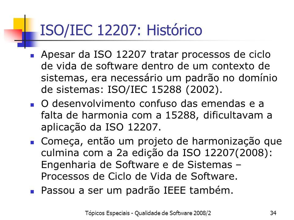 Tópicos Especiais - Qualidade de Software 2008/234 ISO/IEC 12207: Histórico Apesar da ISO 12207 tratar processos de ciclo de vida de software dentro d