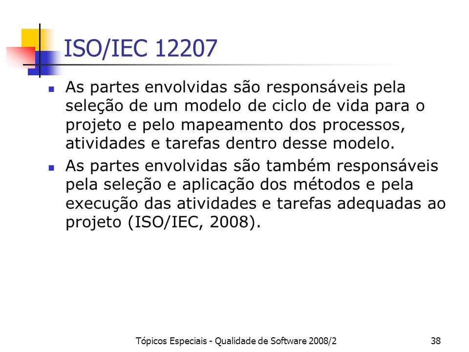 Tópicos Especiais - Qualidade de Software 2008/238 ISO/IEC 12207 As partes envolvidas são responsáveis pela seleção de um modelo de ciclo de vida para