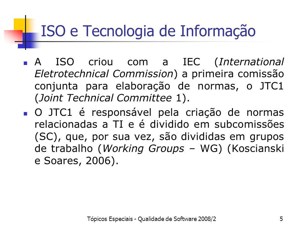 Tópicos Especiais - Qualidade de Software 2008/25 ISO e Tecnologia de Informação A ISO criou com a IEC (International Eletrotechnical Commission) a pr