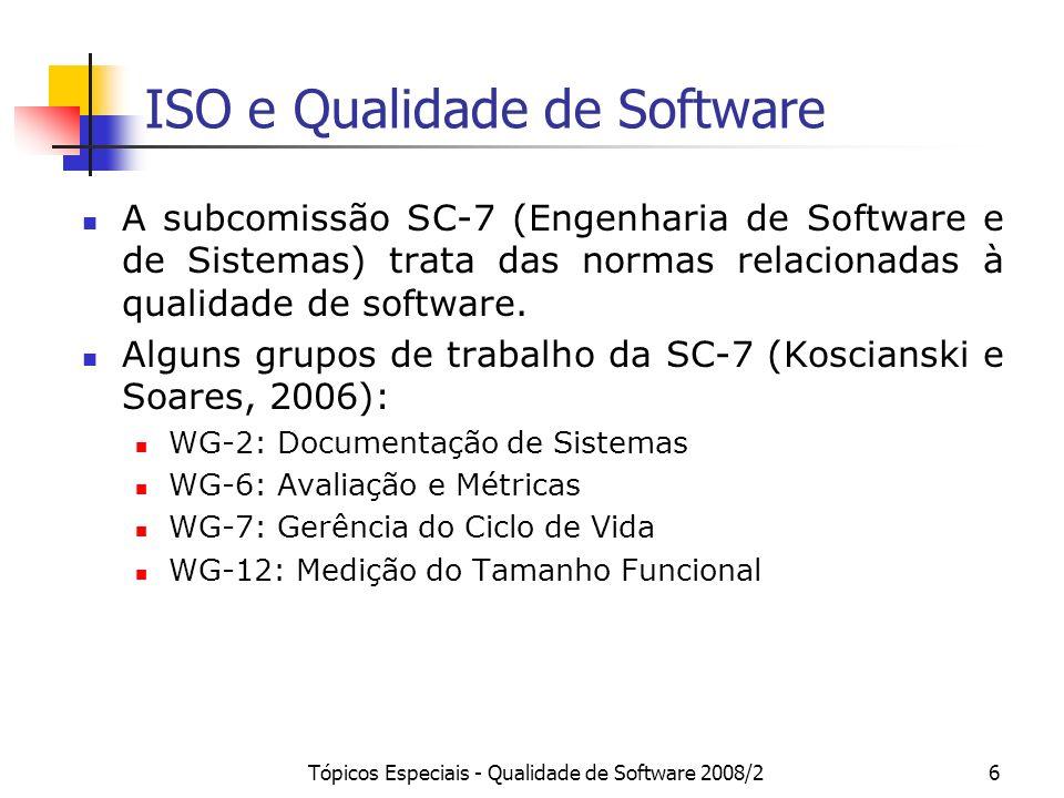 Tópicos Especiais - Qualidade de Software 2008/26 ISO e Qualidade de Software A subcomissão SC-7 (Engenharia de Software e de Sistemas) trata das norm