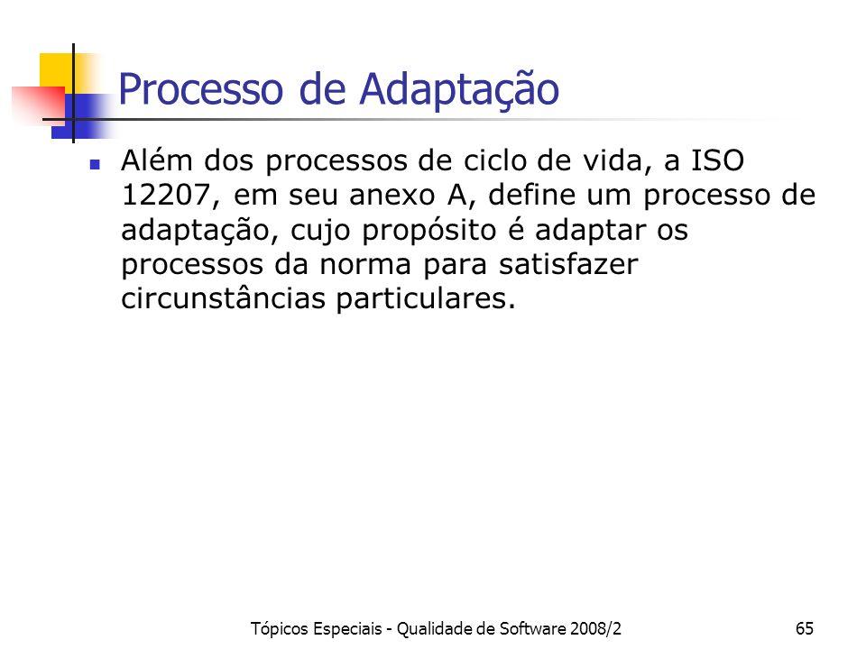 Tópicos Especiais - Qualidade de Software 2008/265 Processo de Adaptação Além dos processos de ciclo de vida, a ISO 12207, em seu anexo A, define um p