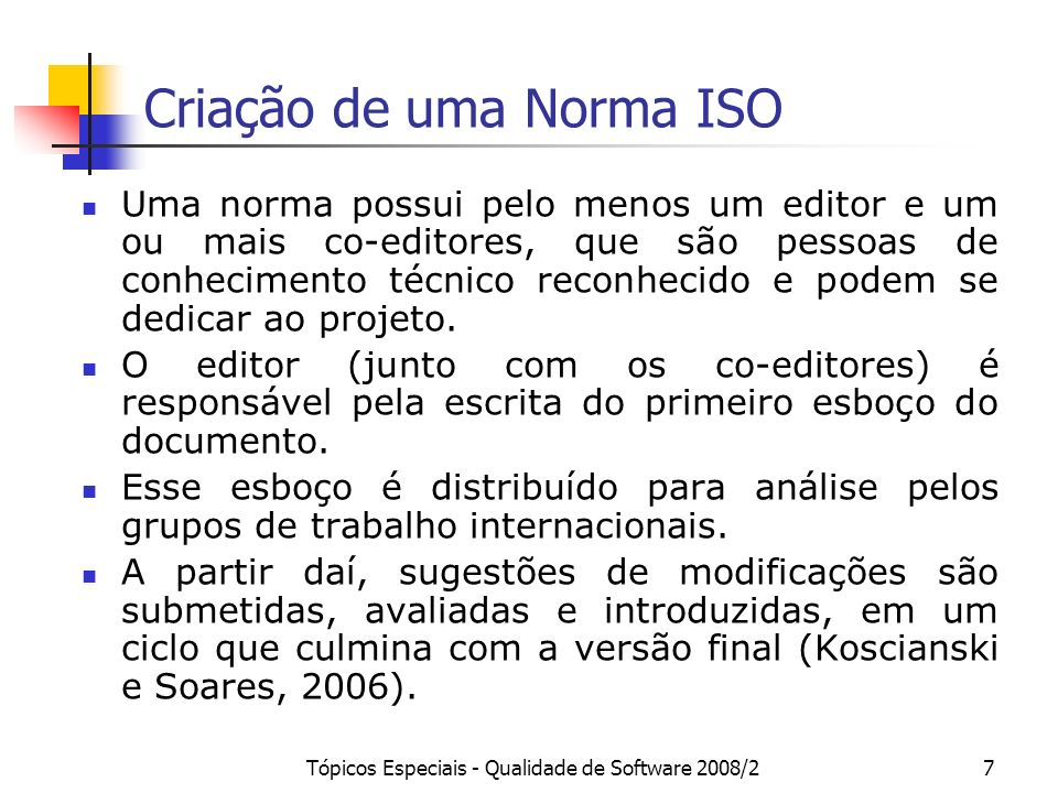 Tópicos Especiais - Qualidade de Software 2008/27 Criação de uma Norma ISO Uma norma possui pelo menos um editor e um ou mais co-editores, que são pes