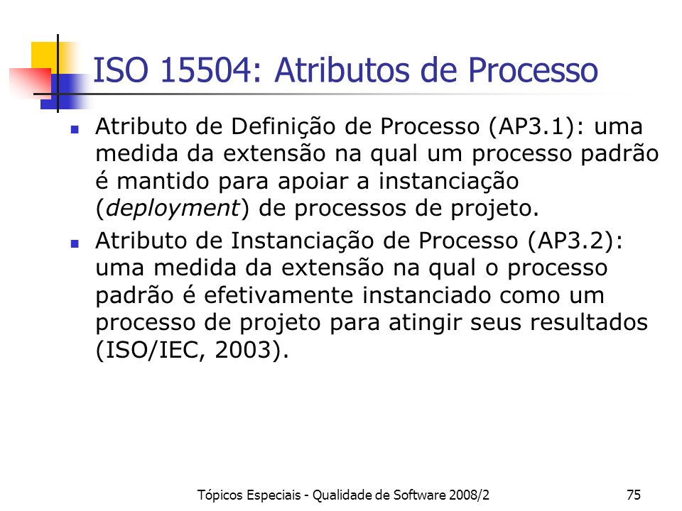 Tópicos Especiais - Qualidade de Software 2008/275 ISO 15504: Atributos de Processo Atributo de Definição de Processo (AP3.1): uma medida da extensão