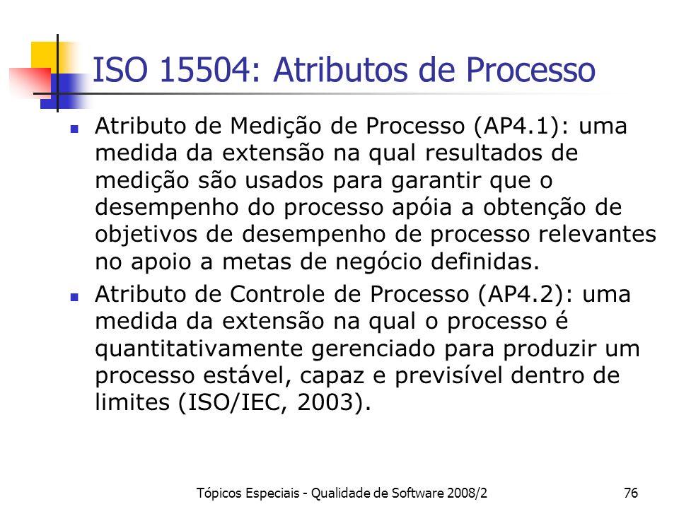 Tópicos Especiais - Qualidade de Software 2008/276 ISO 15504: Atributos de Processo Atributo de Medição de Processo (AP4.1): uma medida da extensão na